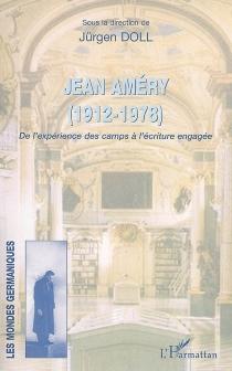 Jean Améry, 1912-1978 : de l'expérience des camps à l'écriture engagée -