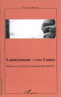 Lautréamont : vers l'autre : étude sur la création et la communication littéraires - TaichiHara