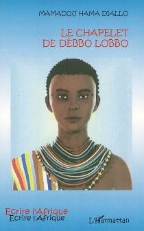 Le chapelet de Dèbbo Lobbo - MamadouHama Diallo