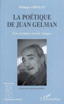 La poétique de Juan Gelman : une écriture à trois visages - PhilippeFriolet
