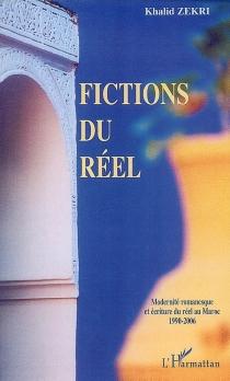 Fictions du réel : modernité romanesque et écriture du réel au Maroc, 1990-2006 - KhalidZekri