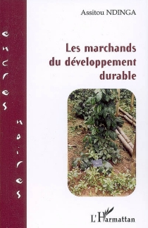 Les marchands du développement durable - AssitouNdinga