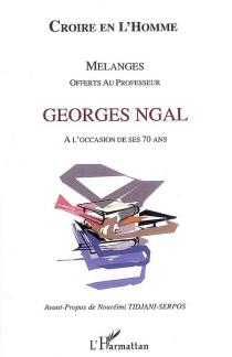 Croire en l'homme : mélanges offerts au professeur Georges Ngal à l'occasion de ses 70 ans -