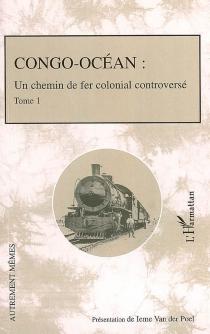 Congo-Océan : un chemin de fer colonial controversé -