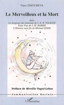 Le merveilleux et la mort dans Le seigneur des anneaux de J.R.R. Tolkien, Peter Pan de J.M. Barrie et L'histoire sans fin de Michael Ende - ViaraTimtcheva