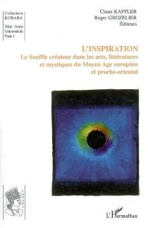 L'inspiration : le souffle créateur dans les arts, littératures et mystiques du Moyen Age européen et proche-oriental : colloque international tenu en Sorbonne, les 23-24 mai 2002 -