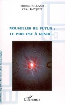 Nouvelles du futur : le pire est à venir... - MélanieHolland