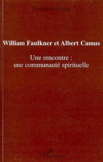 William Faulkner et Albert Camus : une rencontre : une communauté spirituelle - ChristianePrioult