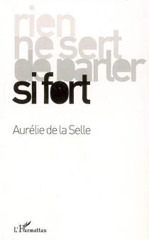Rien ne sert de parler si fort - Aurélie deLa Selle