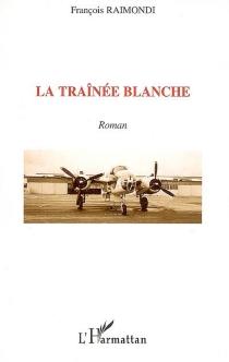 La traînée blanche : roman - FrançoisRaimondi