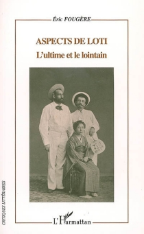 Aspects de Loti : l'ultime et le lointain - ÉricFougère