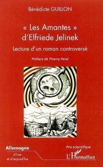 Les amantes d'Elfriede Jelinek : lecture d'un roman controversé - BénédicteGuillon
