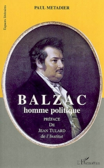Balzac : homme politique - PaulMétadier