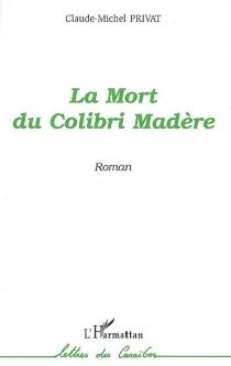 La mort du colibri madère - Claude-MichelPrivat