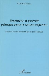 Traditions et pouvoir politique dans le roman nigérian : essai de lecture sociocritique et postcoloniale - Kalil K.Samassa