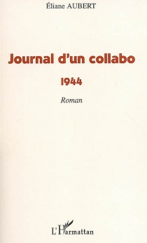 Journal d'un collabo : 1944 - Eliane Aubert