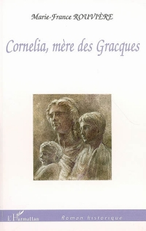 Cornelia, mère des Gracques - Marie-FranceRouvière