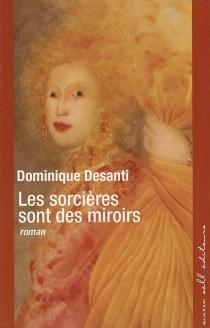 Les sorcières sont des miroirs - DominiqueDesanti
