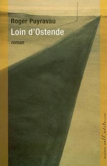 Loin d'Ostende - RogerPuyravau