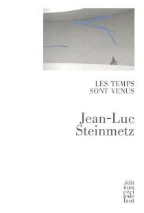 Les temps sont venus : essais sur la poésie du XXe siècle - Jean-LucSteinmetz