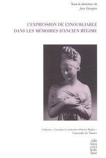 L'expression de l'inoubliable dans les mémoires d'Ancien Régime - Groupe de recherche sur les mémoires d'Ancien régime