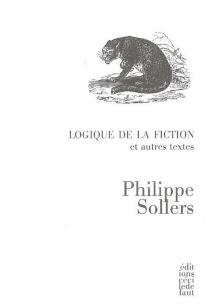 Logique de la fiction : et autres textes - PhilippeSollers