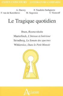 Le tragique quotidien : Ibsen, Rosmersholm ; Maeterlinck, L'intruse et Intérieur ; Strindberg, La sonate des spectres ; Witkiewicz, Dans le petit manoir -