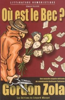 Où est Le Bec ? : un thriller littéraire et ornithologique : une nouvelle enquête délirante du commissaire Guillaume Suitaume - GordonZola