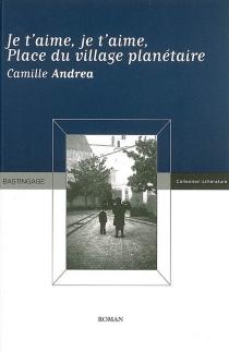 Je t'aime, je t'aime : place du village planétaire - CamilleAndrea