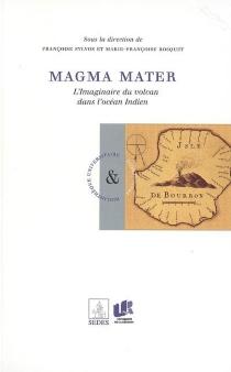 Magma Mater : l'imaginaire du volcan dans l'océan Indien -