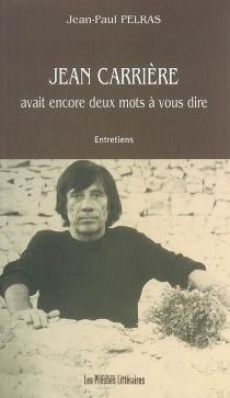 Jean Carrière avait encore deux mots à vous dire : entretiens - JeanCarrière
