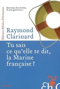 Tu sais ce qu'elle te dit, la Marine française ? : indispensable recueil d'analyses pertinentes ou Les aventures de la cavalerie de marine - RaymondClarinard