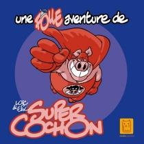 Une folle aventure de Super Cochon - LoïcDauvillier