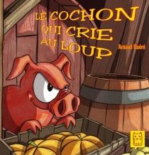 Le cochon qui crie au loup - ArnaudQuéré