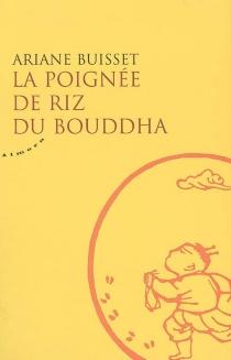 La poignée de riz du Bouddha - ArianeBuisset