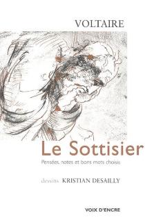 Le sottisier : pensées, notes et bons mots choisis - Voltaire