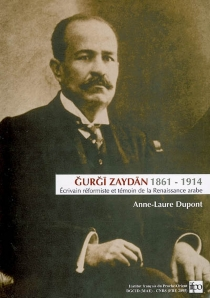 Gurgi Zaydan (1861-1914) : écrivain réformiste et témoin de la Renaissance arabe - Anne-LaureDupont