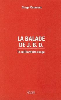 La balade de JBD : le milliardaire rouge - SergeCoumont