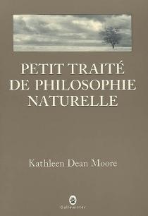 Petit traité de philosophie naturelle : holdfast - Kathleen DeanMoore