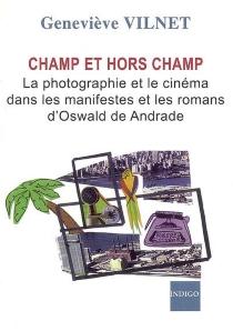 Champ et hors champ : la photographie et le cinéma dans les manifestes et les romans d'Oswald de Andrade (1922-1945) - GenevièveVilnet