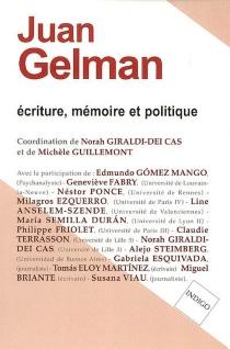 Juan Gelman, écriture, mémoire et politique -
