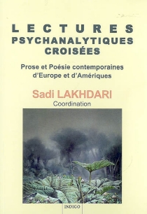 Lectures psychanalytiques croisées : prose et poésie contemporaines d'Europe et d'Amériques -