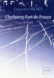 Cherbourg-Fort-de-France - GenevièveVilnet