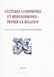 Cultures lusophones et hispanophones : penser la relation -