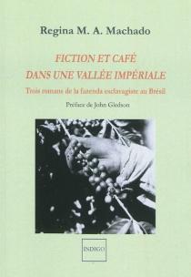 Fiction et café dans une vallée impériale : trois romans de la fazenda esclavagiste au Brésil - Regina M. A.Machado
