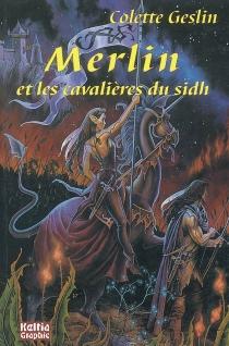 Merlin et les cavaliers du Sidh : roman historique - ColetteGeslin
