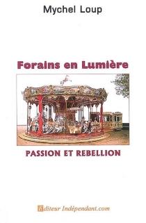 Forains en lumière : passion et rébellion : roman biographique - MychelLoup