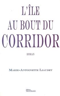 L'île au bout du corridor - Marie-AntoinetteLiaudet