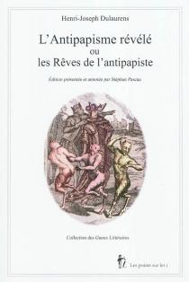 L'antipapisme révélé ou Les rêves de l'antipapiste (1767) - Henri-JosephDulaurens