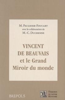 Vincent de Beauvais et Le grand miroir du monde - MoniquePaulmier-Foucart